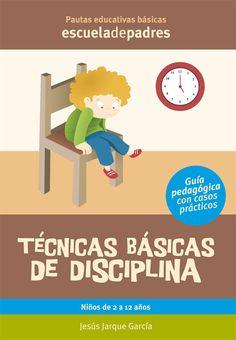 Técnicas básicas de disciplina. Estas técnicas sirven para actuar cuando el niños incumple las normas o las técnicas para educar no son suficientes, especialmente en problemas de comportamiento.