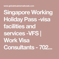 Singapore Working Holiday Pass -visa facilities and services -VFS | Work Visa Consultants - 70222 13466