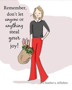 Remember don't let anybody or anything steal your joy!
