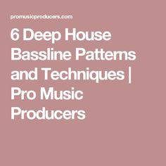 6 Deep House Bassline Patterns and Techniques | Pro Music Producers