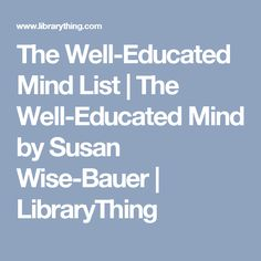 The Well-Educated Mind List | The Well-Educated Mind by Susan Wise-Bauer | LibraryThing