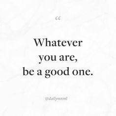"""Whatever you are be a good one.""    Feel free to share our posts with anyone you'd like.  You can also find us here: dailymnml.com Twitter: @dailymnml    Tags: #dailymnml #minimalism #quote #quotes #minimal #minimalist #minimalistic #minimalquote #minimalzine #minimalmood #minimalove #lessismore #simple #simplelife #simpleliving #simplicity #instaminim #stoicism #goodlife #inspiration #motivation #slowlife #slowliving #mindfulness #love #wisdom #mnml #quotesoftheday #quotestoliveby…"