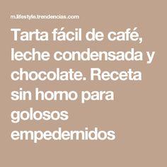 Tarta fácil de café, leche condensada y chocolate. Receta sin horno para golosos empedernidos