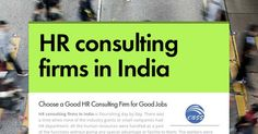 HR consulting firms in India is flourishing day by day. There was a time when none of the industry giants or small companies had HR department. All the human resources were handled as a part of the functions without giving any special advantage or facility to them.