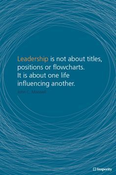 """Inspirational Quotes about Work  :   QUOTATION – Image :    As the quote says – Description  """"Leadership is not about titles, positions or flowcharts. It is about one life influencing another."""" ~ John C. Maxwell"""