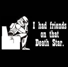 """I had friends on that Death Star."" Funny Star Wars T-shirt from DonkeyTees.com"