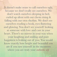 It doesn't make sense to call ourselves ugly, because we don't really see ourselves.