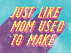Just like mom used to make
