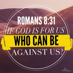 """What, then, shall we say in response to this? If God is for us, who can be against us?"" Romans 8:31 #Inspiration"