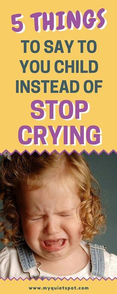 """Despite the fact that kids cry many times a day, their tears are valid and simply saying """"stop crying"""" wont help. Here are 5 other phrases parents can use. You will be surprised why and how they work. Click to read the full article.   kid crying   stop crying   mom advice   parenting advice  """