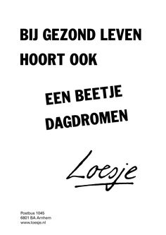 Bij gezond leven hoort ook een beetje dagdromen | Loesje Picture Letters, Marketing Quotes, Care About You, Proverbs, Letter Board, Qoutes, Poems, My Life, Inspirational Quotes