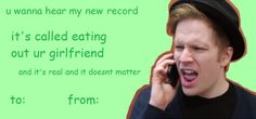FOB Valentines hahah ok Pattycakes is really cute here and the drunk history of Fall Out Boy is the best thing ever.