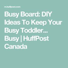 Busy Board: DIY Ideas To Keep Your Busy Toddler... Busy | HuffPost Canada