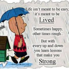 Life isn't meant to be easy. (Charlie Brown & Snoopy) Charlie Brown, Man's th' f**k up^ Life Quotes Love, Great Quotes, Me Quotes, Motivational Quotes, Inspirational Quotes, Quote Life, Quotes Images, Famous Quotes, Wisdom Quotes