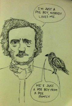 """I'm just a Poe boy, nobody loves me - Funny cartoon with Edgar Allan Poe and a bird talking like Bohemian Rhapsody by Queen: """".he's just a Poe boy from a Poe family. Edgar Allen Poe, Edgar Poe, Edgar Allan, Mal Humor, Nerd Humor, Nerd Jokes, Haha Funny, You Funny, Funny Stuff"""