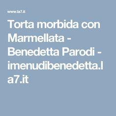 Torta morbida con Marmellata - Benedetta Parodi - imenudibenedetta.la7.it
