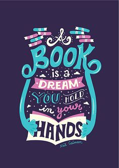 """A book is a dream you hold in your hands when you're wide awake."" — Neil Gaiman"