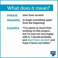 Idiom: start from scratch  https://www.facebook.com/camlaglobal