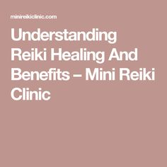 Understanding Reiki Healing And Benefits – Mini Reiki Clinic