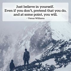 """Just believe in yourself..."""