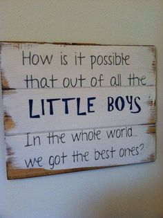 Mom Gifts Discover How is it possible that out of all the LITTLE BOYS in the whole world we got the best one hand-painted wood sign signs for boys boys room Wood Signs For Home, Home Decor Signs, Country Wood Signs, Michael S, Painted Wood Signs, Hand Painted, Boy Room, Painting On Wood, Kids Bedroom