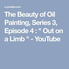 "The Beauty of Oil Painting, Series 3, Episode 4 : "" Out on a Limb "" - YouTube"