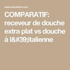 COMPARATIF: receveur de douche extra plat vs douche à l'italienne