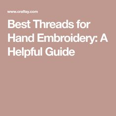 Brazilian Embroidery Tutorial Best Threads for Hand Embroidery: A Helpful Guide - Discover how the fiber, weight and twist of different hand embroidery threads help add dimension and texture to your stitching. Brazilian Embroidery Stitches, Types Of Embroidery, Embroidery Needles, Embroidery Patterns, Hand Embroidery, Floral Embroidery, What To Use, Hardanger Embroidery, Easy Stitch