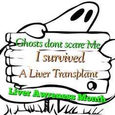 Ghosts don't scare me, I survived a Liver Transplant- poking fun at October Liver Awareness Month and Halloween