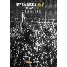 Una revolución elegante : España, 1931 / Rafael Cruz Publicación Madrid : Alianza, D.L. 2013