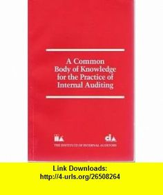 A Common Body of Knowledge for the Practice of Internal Auditing (9780894132674) James D. Stice, Kevin D. Stocks, W. Steve Albrecht , ISBN-10: 0894132679  , ISBN-13: 978-0894132674 ,  , tutorials , pdf , ebook , torrent , downloads , rapidshare , filesonic , hotfile , megaupload , fileserve Knowledge, Tutorials, Pdf, Night, Books, Libros, Book, Book Illustrations, Libri