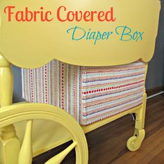 """Fabric Covered Diaper Box - Using Fabric Mod Podge.  I know you already HAD the idea... didn't know if you needed the """"how to"""""""