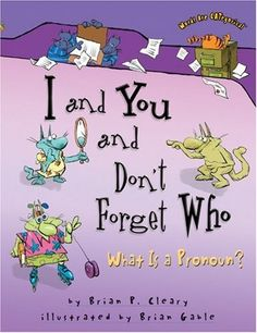 I And You And Don't Forget Who: What Is a Pronoun? (Words Are Categorical) by Brian P. Cleary, http://www.amazon.com/dp/0822564696/ref=cm_sw_r_pi_dp_lWSArb0CWFDH0