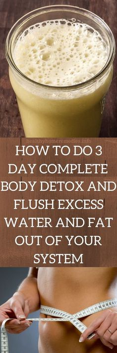 How to Do a 3-Day Complete Body Detox and Flush Excess Water and Fat Out of Your System – Healthy Home Remedies