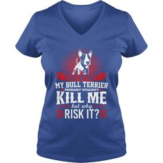 A Day Without bull terrier Wont Kill Me But Why Risk It, Order HERE ==> https://www.sunfrogshirts.com/Royal-Blue-Ladies-V-Neck-A-Day-Without-bull-terrier-Wont-Kill-Me-But-Why-Risk-It-376371497.html?29538, Please tag & share with your friends who would love it, border terrier silhouette, border terrier for sale, border terrier grizzle #tshirts #architecture #art #christmasgifts #xmasgifts #birthdaygifts #bestfriend #giftsegment #girlfriendgiftideas