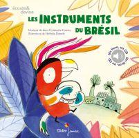 Les instruments du Brésil  Jean-Christophe Hoarau, Nathalie Dieterlé, Didier jeunesse. Livre-disque à partir de 3 ans.  Découvrez 5 instruments traditionnels du Brésil : le pandeiro, la guitare, le rebolo, la flûte traversière et la cuica. Et pour le morceau final, une samba endiablée nous donne une irrésistible envie de danser !