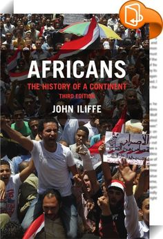 Africans    :  In a vast and all-embracing study of Africa, from the origins of mankind to the present day, John Iliffe refocuses its history on the peopling of an environmentally hostile continent. Africans have been pioneers struggling against disease and nature, but during the last century their inherited culture has interacted with medical progress to produce the most rapid population growth the world has ever seen. This new edition incorporates genetic and linguistic findings, thr...