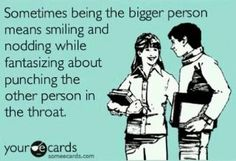 I must be the biggest tiny person ever. I imagine punching people in the throat all the time! :D