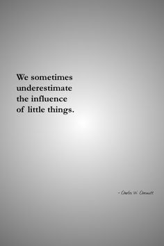 We sometimes underestimate the influence of little things.    Follow on Twitter