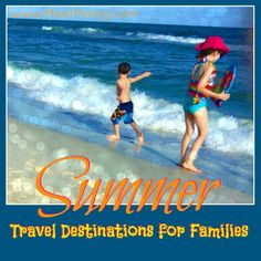 Family to go! GREAT summer travel destinations for families