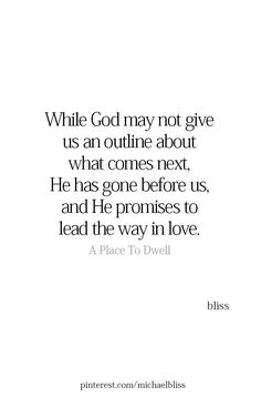 While God may not give us an outline about what comes next. he has gone before us, and He promises to lead the way in love.