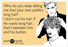 Serious....I'm tired of hearing DH tell me he wants me to have long hair!