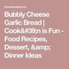 Bubbly Cheese Garlic Bread | Cook'n is Fun - Food Recipes, Dessert, & Dinner Ideas