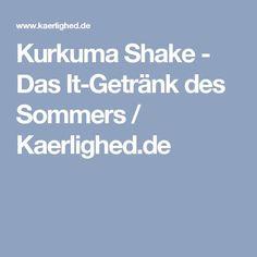 Kurkuma Shake - Das It-Getränk des Sommers / Kaerlighed.de