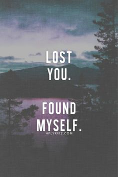 Lost you & found myself