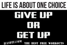 Get Up!    Source: http://hasfit.com/exercise-training-motivation-workout-fitness-quotes.html