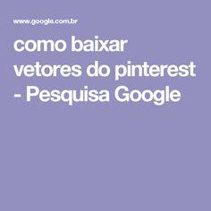 como baixar vetores do pinterest - Pesquisa Google
