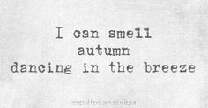 I can smell Autumn dancing in the breeze....