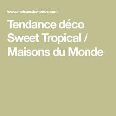 Tendance déco Sweet Tropical / Maisons du Monde