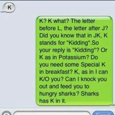 K for what? Lol funny text